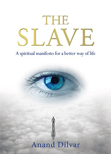The Slave: A spiritual manifesto for a better way of life