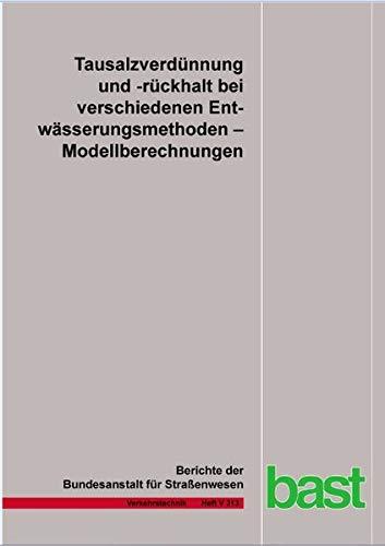 Tausalzverdünnung und -rückhalt bei verschiedenen Entwässerungsmethoden - Modellberechnungen (Berichte der Bundesanstalt für Strassenwesen - Verkehrstechnik (V))