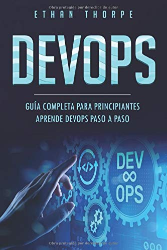 DEVOPS: GUÍA COMPLETA PARA PRINCIPIANTES APRENDE DEVOPS PASO A PASO(Libro En Español/ DEVOPS Spanish Book Version)