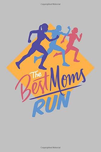 The Best Moms Run: Notizbuch / Tagebuch für Mütter und Läufer, Jogger zum Training für Marathon und zur Dokumentation von Läufen, Zeiten und Erfolgen, ca. A5 (6x9), gepunktet, 120 Seiten