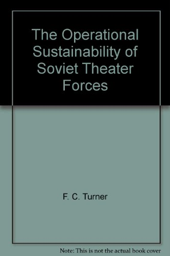 The Operational Sustainability of Soviet Theater Forces (C Turner F)