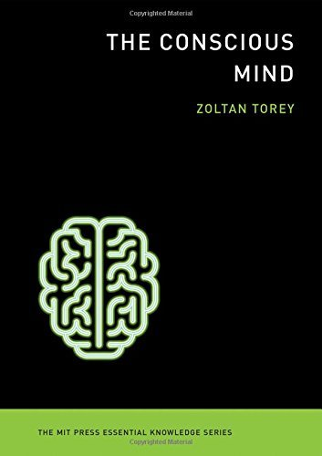 The Conscious Mind (MIT Press Essential Knowledge) by Zoltan Torey (2014-09-02)