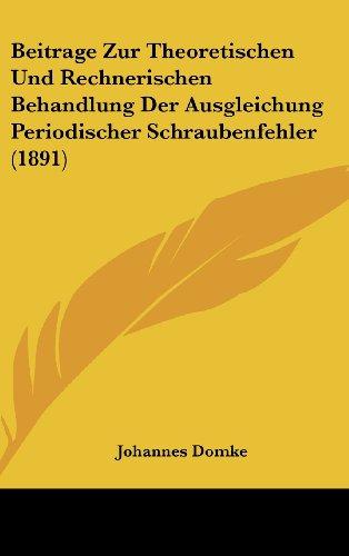 Beitrage Zur Theoretischen Und Rechnerischen Behandlung Der Ausgleichung Periodischer Schraubenfehler (1891)