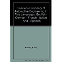 Elsevier's Dictionary of Automotive Engineering in Five Languages: English - German - French - Italian - And - Spanish