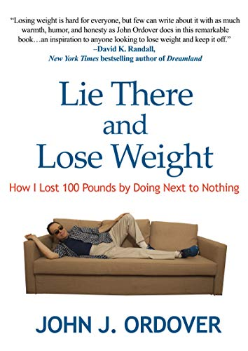 Lie There and Lose Weight: How I Lost 100 Pounds By Doing ...