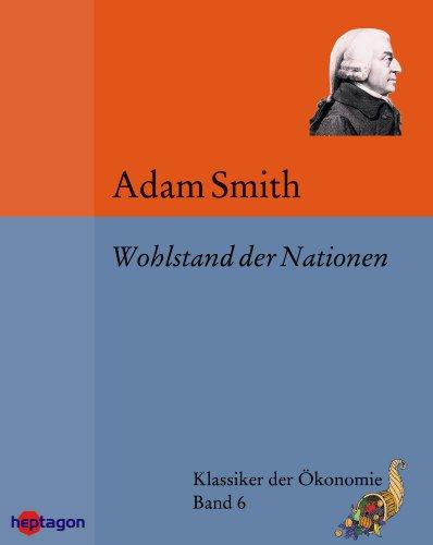 Wohlstand der Nationen (Klassiker der Ökonomie 6)