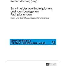 Schnittfelder von Bauleitplanung und raumbezogenen Fachplanungen: Fach- und Rechtsfragen in der Planungspraxis (Berliner Schriften zur Stadt- und Regionalplanung 31)