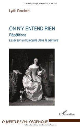 On N'Y Entend Rien Repetitions Essai Sur la Musicalite Dans la Peinture