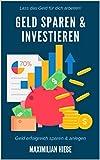 Geld Sparen & Investieren: finanzielle Freiheit für Anfänger! Effizient Geld sparen, anlegen und Vermögen aufbauen