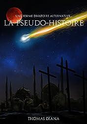 Une forme d'histoire alternative... la pseudo-histoire