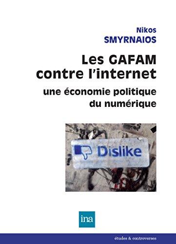 Les GAFAM contre l'internet: Une économie politique du numérique (Etudes & controverses)