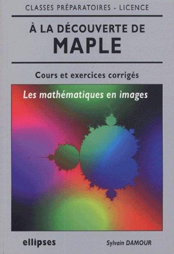 A la découverte de Mapple : Les mathématiques en images, cours et exercices corrigés par Sylvain Damour