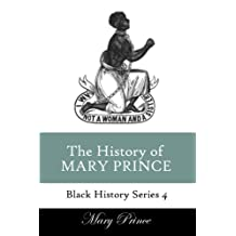 History of Mary Prince: A Slave Narrative (Black History Series)