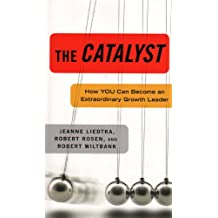 The Catalyst: How You Can Become an Extraordinary Growth Leader
