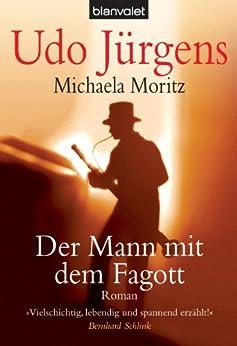 Der Mann mit dem Fagott: Roman von [Jürgens, Udo, Moritz, Michaela]