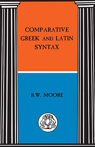 Comparative Greek and Latin Syntax (BCP Advanced Language S.) por R. W. Moore