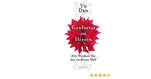 Konfuzius im Herzen: Alte Weisheit für die moderne Welt: Amazon.de ...