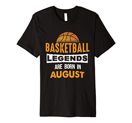 Basketball Legends Are Born In August Birthday Shirt