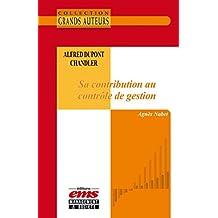 Alfred Dupont Chandler - Sa contribution au contrôle de gestion (Les Grands Auteurs)