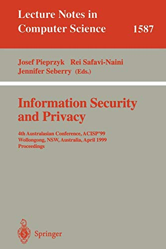 Information Security and Privacy: 4th Australasian Conference, ACISP'99, Wollongong, NSW, Australia, April 7-9, 1999, Proceedings (Lecture Notes in Computer Science, Band 1587)