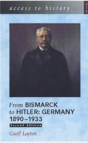 Access to History: From Bismarck to Hitler, 1890-1933, 2nd Edition: Germany, 1890-1933 by Geoff Layton (2002-08-30)