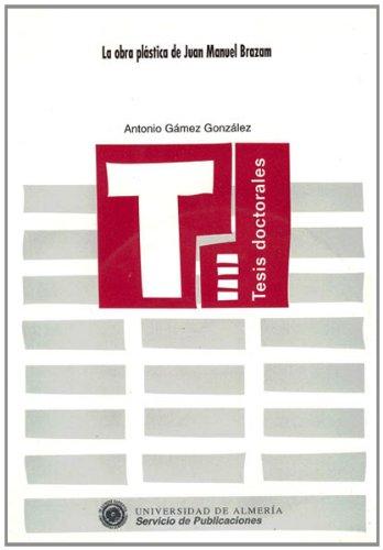 La obra plástica de Juan Manuel Brazam (Tesis Doctorales (Edición Electrónica))