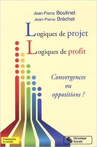 Logiques de projet, logiques de profit : Convergences ou oppositions ? de Jean-Pierre Boutinet ,Jean-Pierre Brchet ( 9 janvier 2014 )