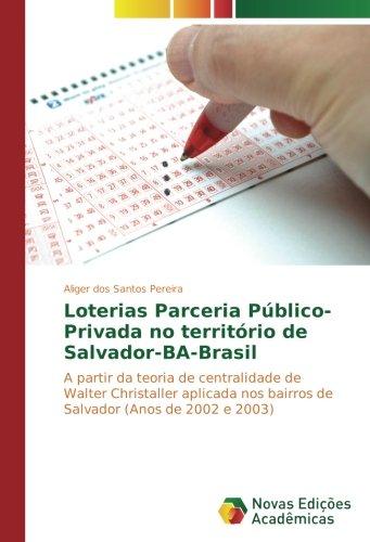 Loterias Parceria Público-Privada no território de Salvador-BA-Brasil: A partir da teoria de centralidade de Walter Christaller aplicada nos bairros de Salvador (Anos de 2002 e 2003)