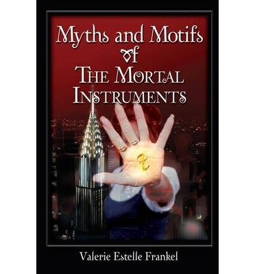 [(Myths and Motifs of the Mortal Instruments)] [Author: Valerie Estelle Frankel] published on (July, 2013)