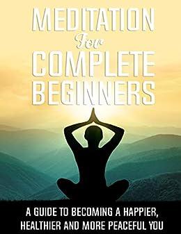 Meditation for Complete Beginners: Meditation and Its Medhods (1) (English Edition) van [Yoga Specialist , Dr. Biswajit Dutta]