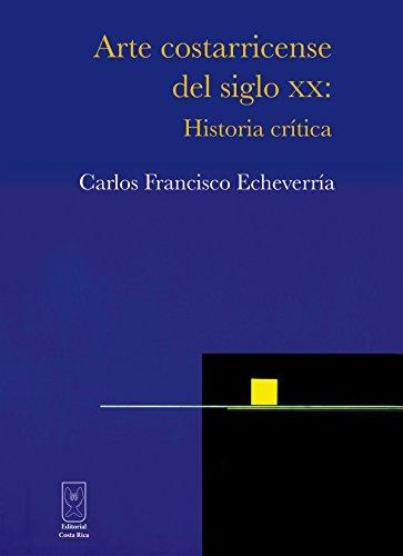 Arte costarricense del siglo XX: Historia crítica por Carlos Francisco Echeverría