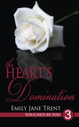 The Heart's Domination: Volume 3 (Touched By You)
