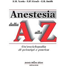 Anestesia dalla «A» alla «Z». Un'enciclopedia di principi e pratica