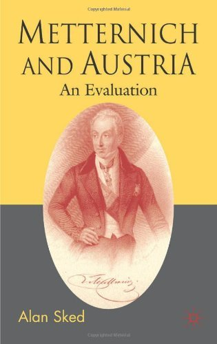 Metternich and Austria: An Evaluation: Written by Alan Sked, 2007 Edition, Publisher: Palgrave Macmillan [Paperback]