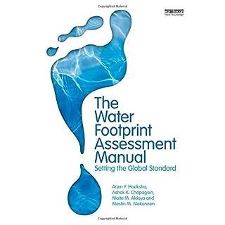 The Water Footprint Assessment Manual: Setting the Global Standard by Arjen Hoekstra (2011-02-22)
