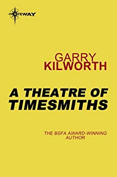 A Theatre of Timesmiths by [Kilworth, Garry]