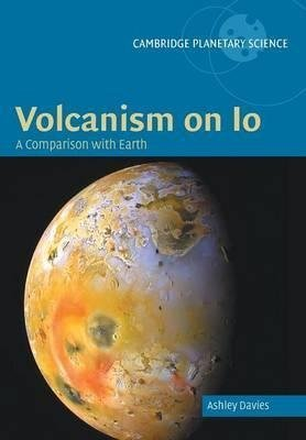[(Volcanism on Io : A Comparison with Earth)] [By (author) Ashley Gerard Davies] published on (July, 2014) par Ashley Gerard Davies