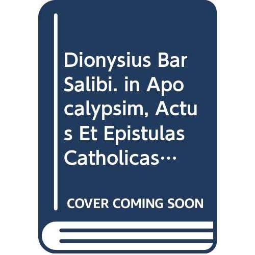 Dionysius Bar Salibi. in Apocalypsim, Actus Et Epistulas Catholicas. Syr. 18. = Syr. II, 101