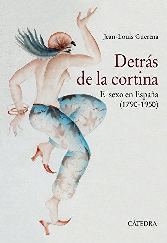 Detrás de la cortina: El sexo en España (1790-1950) (Historia. Serie Mayor)