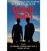 [ [ [ Underdogs[ UNDERDOGS ] By Zusak, Markus ( Author )Aug-01-2011 Hardcover