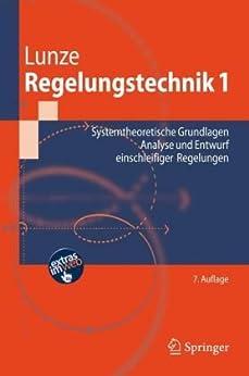Regelungstechnik 1: Systemtheoretische Grundlagen, Analyse und Entwurf einschleifiger Regelungen (Springer-Lehrbuch) von [Lunze, Jan]