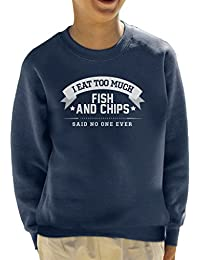 I Eat Too Much Fish And Chips Said No One Ever Kid's Sweatshirt