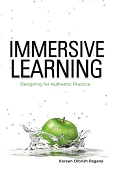 Immersive Learning: Designing for Authentic Practice (English Edition) par [Pagano, Koreen Olbrish]