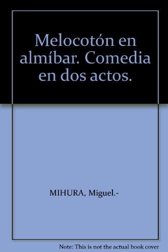 Melocotón en almíbar. Comedia en dos actos. [Tapa blanda] by MIHURA, Miguel.-