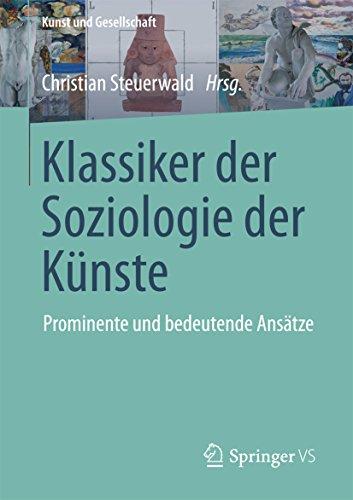 Klassiker der Soziologie der Künste: Prominente und bedeutende Ansätze (Kunst und Gesellschaft)