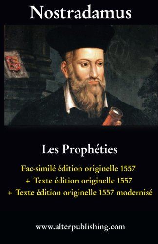 Les prophties: Facsimil et texte de l'dition originelle 1557 et version modernise