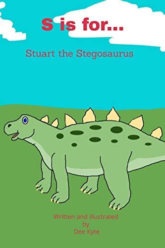 S is for...: Stuart the Stegosaurus (My Dinosaur Alphabet) (English Edition)