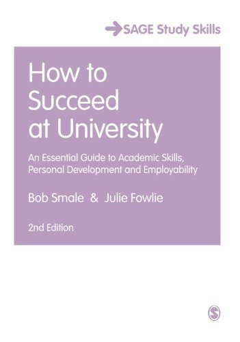 How to Succeed at University: An Essential Guide to Academic Skills, Personal Development & Employability (SAGE Study Skills Series) by Bob Smale (2015-05-20)