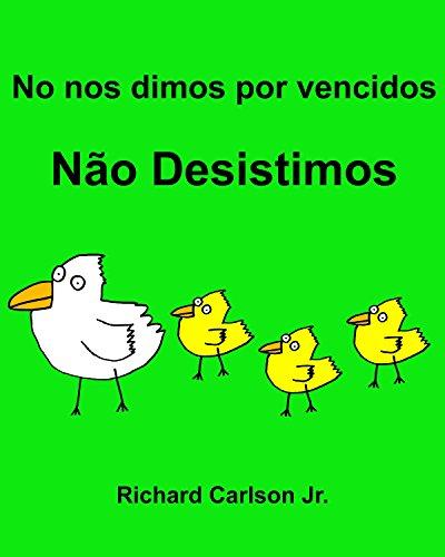 No nos dimos por vencidos Não Desistimos : Libro infantil ilustrado Español (España)-Portugués (Brasil) (Edición bilingüe) por Richard Carlson
