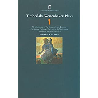 Timberlake Wertenbaker Plays 1: New Anatomies; Grace of Mary Traverse; Our Country's Good; Love of a Nightingale; Three Birds Alighting on a Field